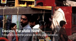 Decimo Parallelo Nord - Fotografia Contemporanea da India e Sudamerica